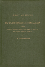 GS 6, F.A. Vening-Meinesz, Theory and practice of pendulum observations at sea. Part II. Second order corrections, terms of Browne and miscellaneous subjects